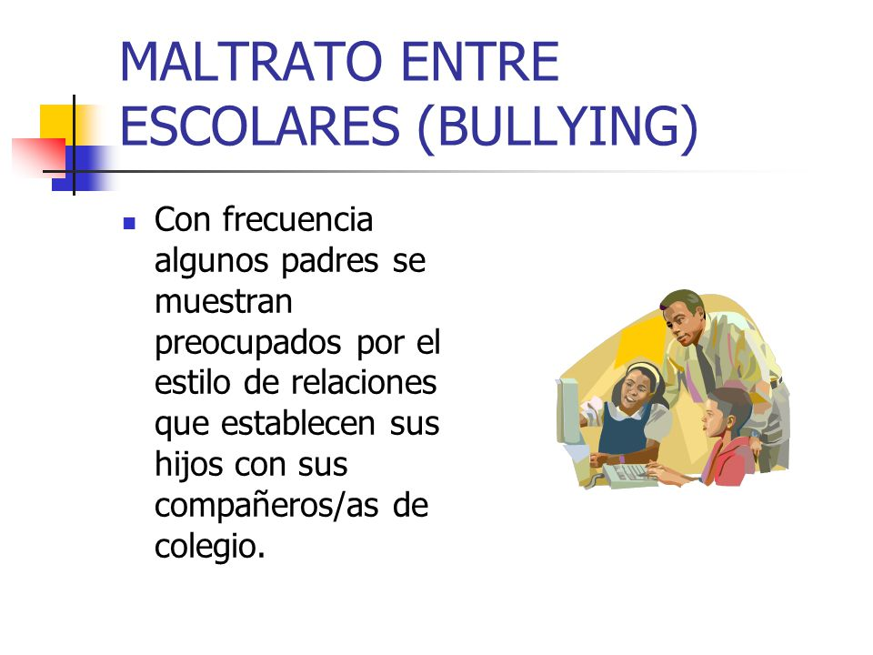 MALTRATO ENTRE ESCOLARES (BULLYING)
