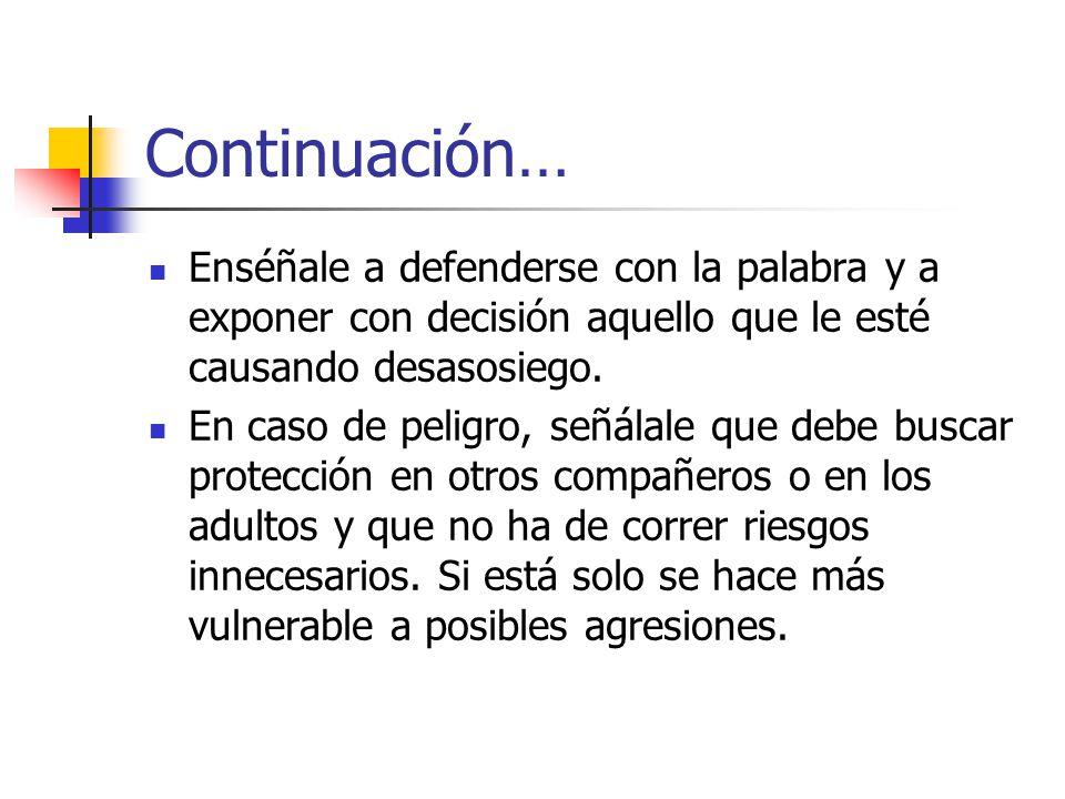 Continuación… Enséñale a defenderse con la palabra y a exponer con decisión aquello que le esté causando desasosiego.