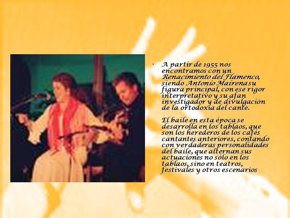 A partir de 1955 nos encontramos con un Renacimiento del Flamenco, siendo Antonio Mairena su figura principal, con ese rigor interpretativo y su afan investigador y de divulgación de la ortodoxia del cante.