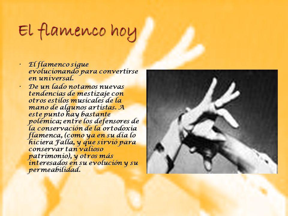 El flamenco hoy El flamenco sigue evolucionando para convertirse en universal.