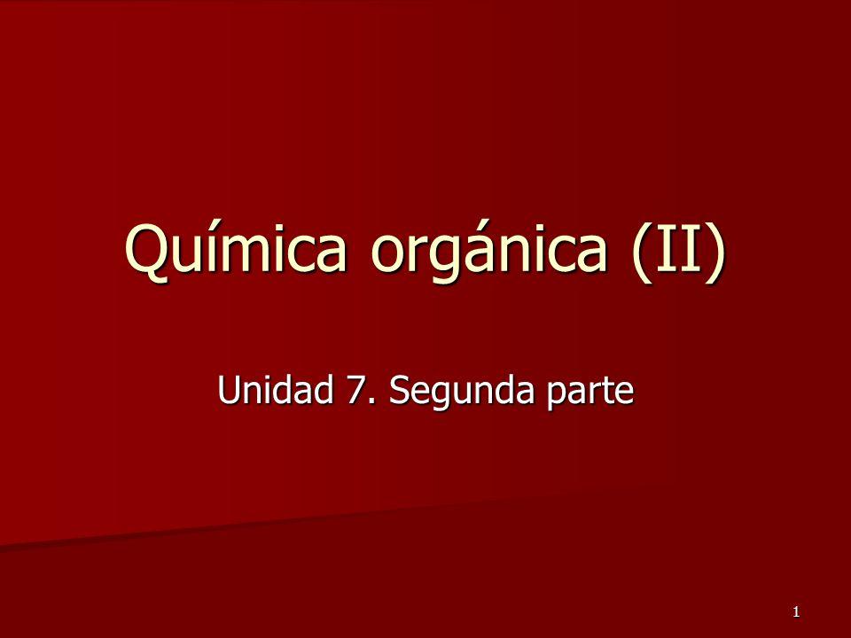 Química orgánica (II) Unidad 7. Segunda parte