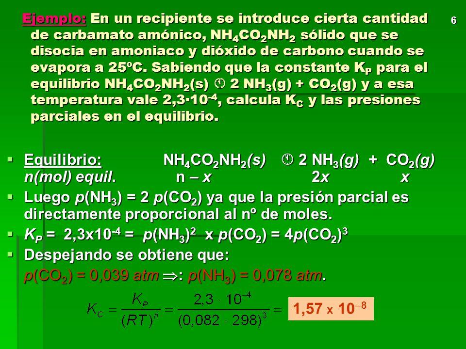 Equilibrio: NH4CO2NH2(s)  2 NH3(g) + CO2(g) n(mol) equil. n – x 2x x