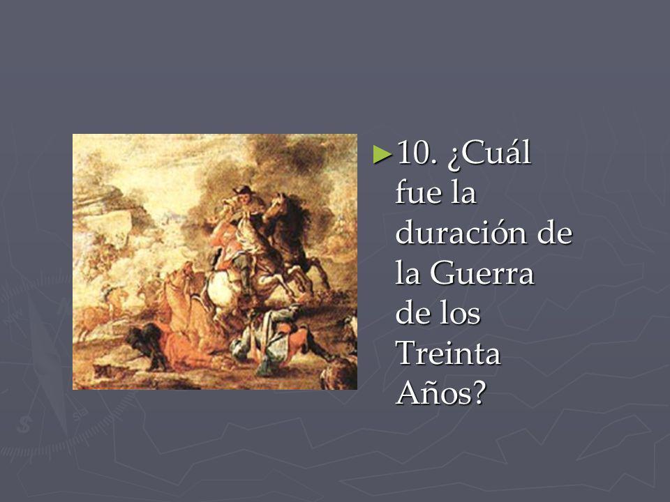 10. ¿Cuál fue la duración de la Guerra de los Treinta Años