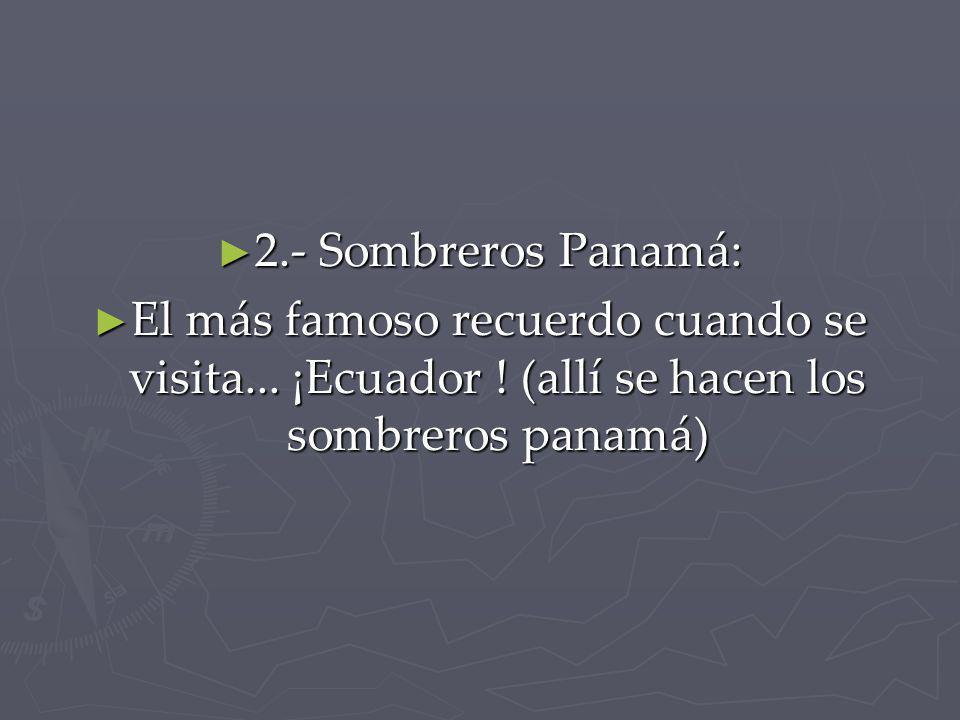 2.- Sombreros Panamá: El más famoso recuerdo cuando se visita...