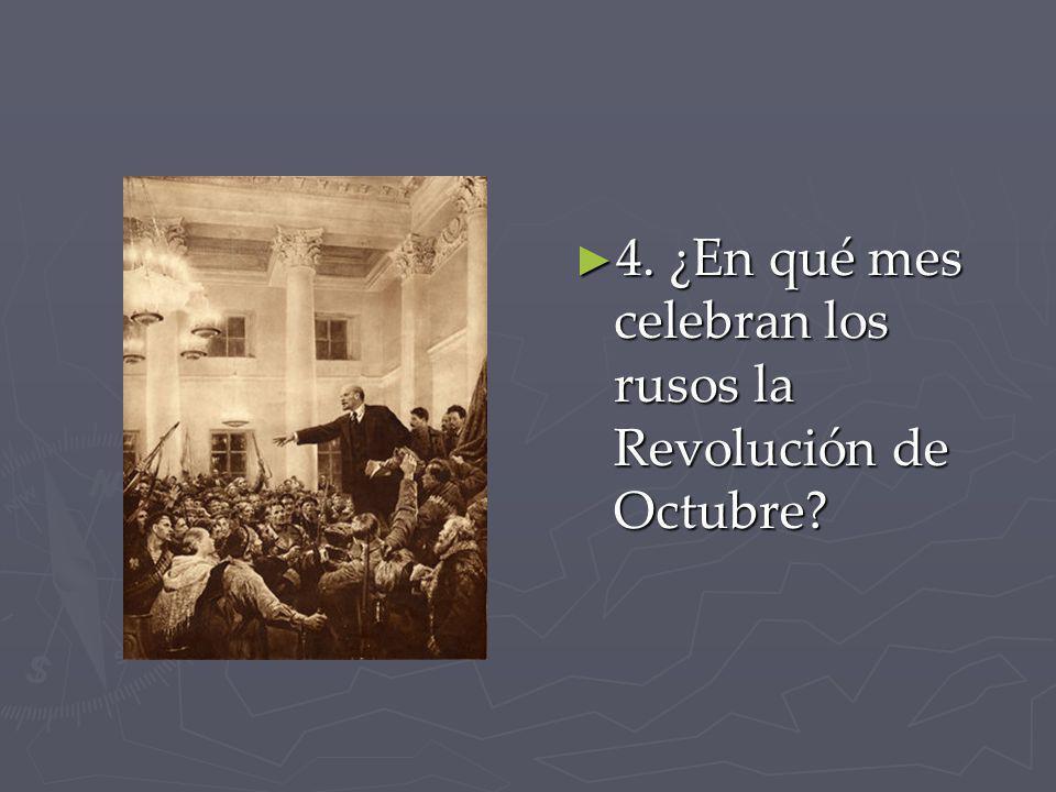 4. ¿En qué mes celebran los rusos la Revolución de Octubre