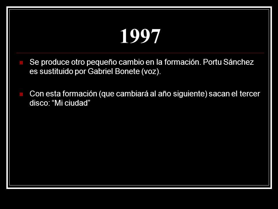 1997 Se produce otro pequeño cambio en la formación. Portu Sánchez es sustituido por Gabriel Bonete (voz).
