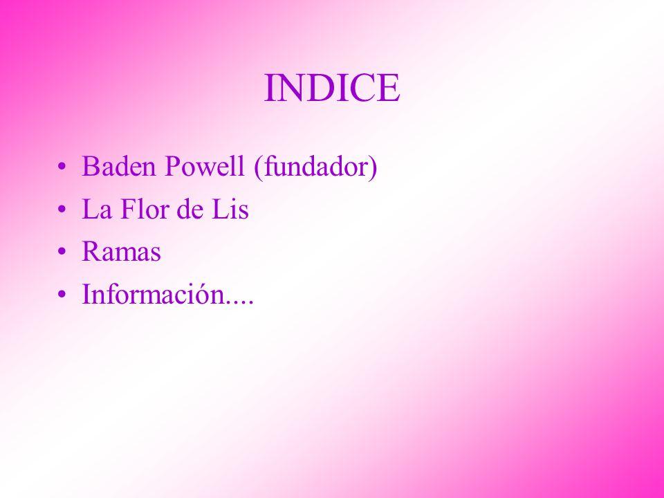 INDICE Baden Powell (fundador) La Flor de Lis Ramas Información....