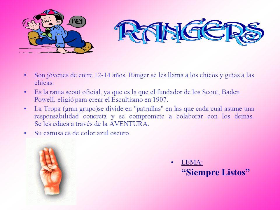 RANGERS Son jóvenes de entre 12-14 años. Ranger se les llama a los chicos y guías a las chicas.