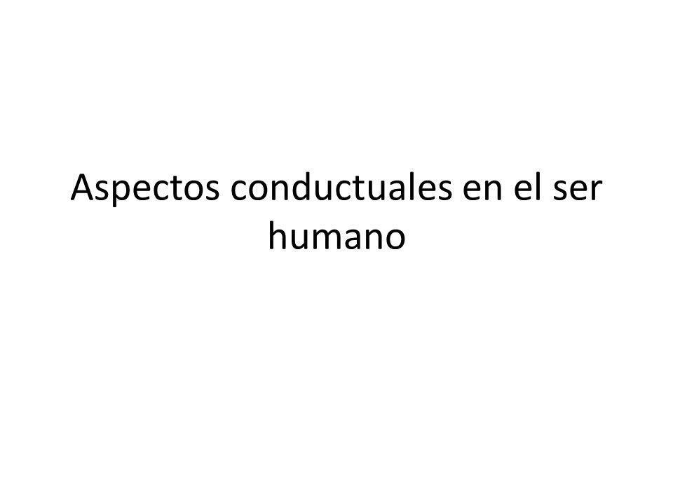 Aspectos conductuales en el ser humano