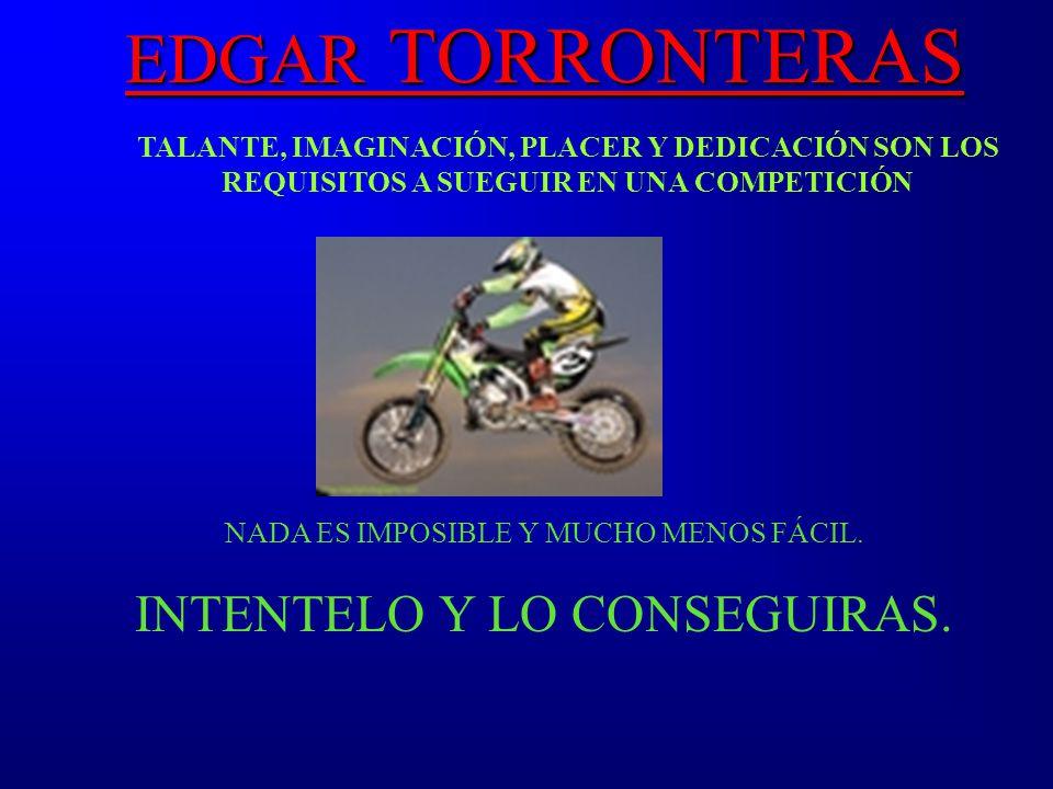 EDGAR TORRONTERAS INTENTELO Y LO CONSEGUIRAS.