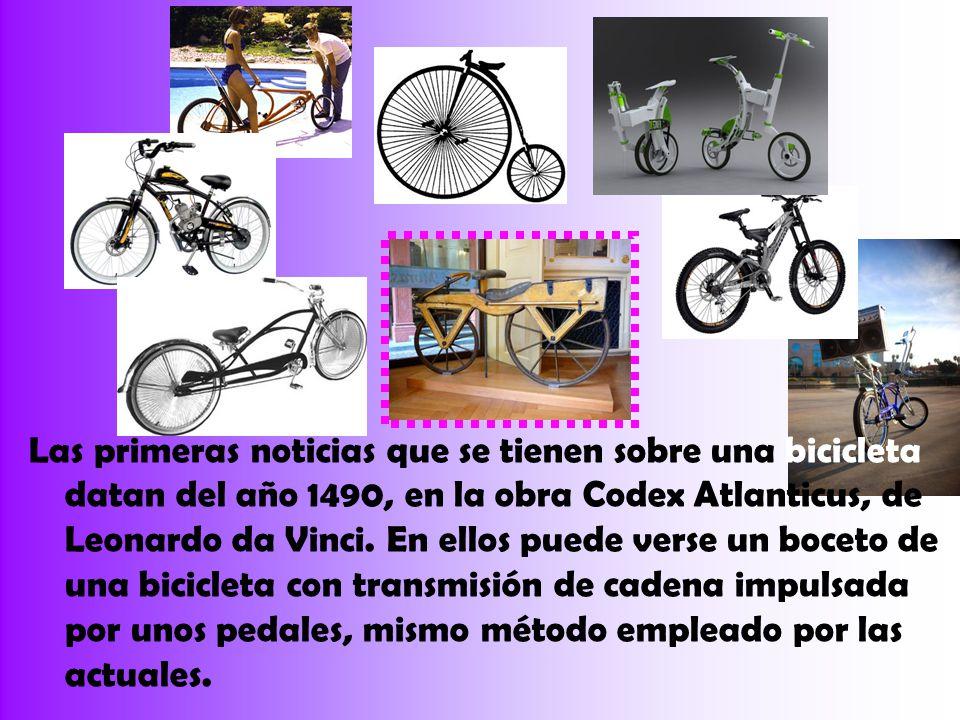 Las primeras noticias que se tienen sobre una bicicleta datan del año 1490, en la obra Codex Atlanticus, de Leonardo da Vinci.