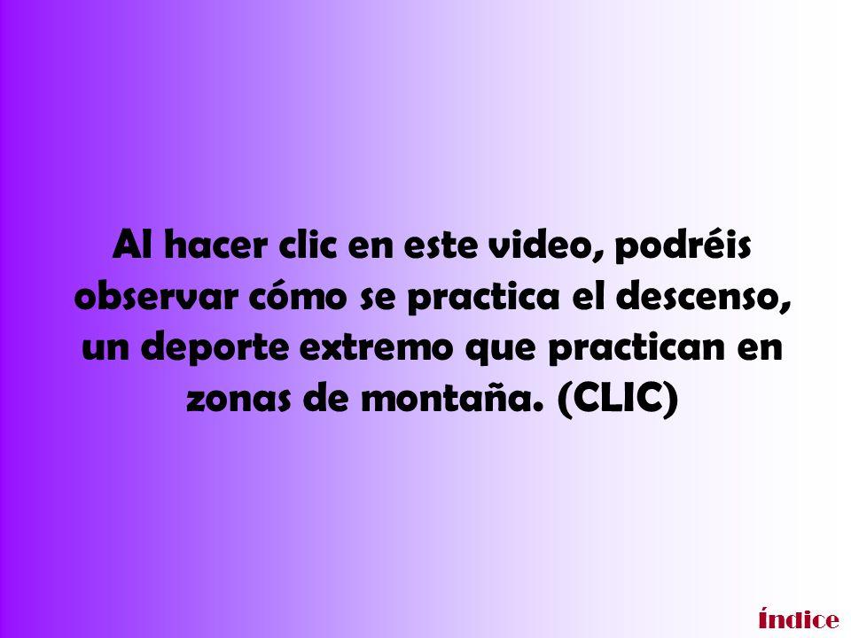 Al hacer clic en este video, podréis observar cómo se practica el descenso, un deporte extremo que practican en zonas de montaña. (CLIC)
