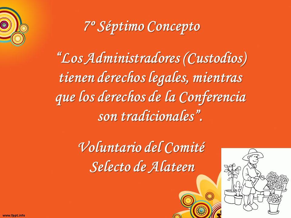 7º Séptimo Concepto Los Administradores (Custodios) tienen derechos legales, mientras que los derechos de la Conferencia son tradicionales .