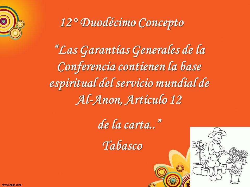 12° Duodécimo Concepto Las Garantías Generales de la Conferencia contienen la base espiritual del servicio mundial de Al-Anon, Artículo 12.