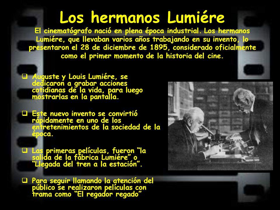 Los hermanos Lumiére El cinematógrafo nació en plena época industrial