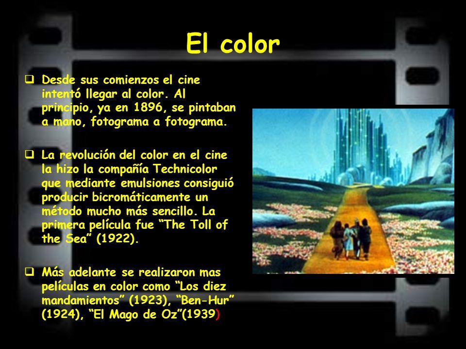 El color Desde sus comienzos el cine intentó llegar al color. Al principio, ya en 1896, se pintaban a mano, fotograma a fotograma.