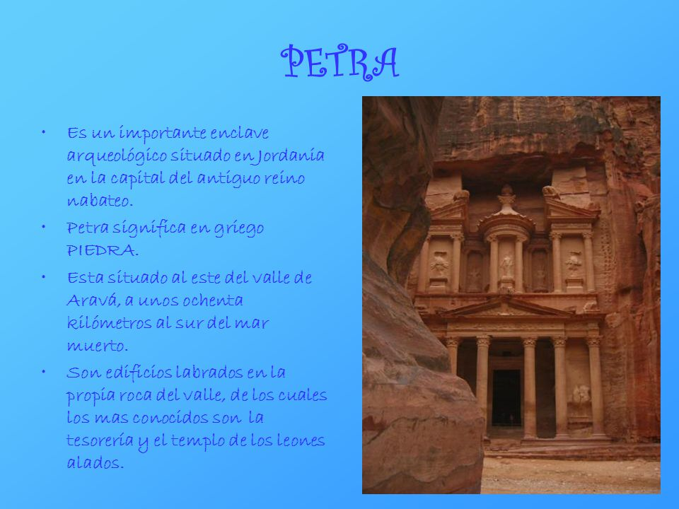 PETRA Es un importante enclave arqueológico situado en Jordania en la capital del antiguo reino nabateo.