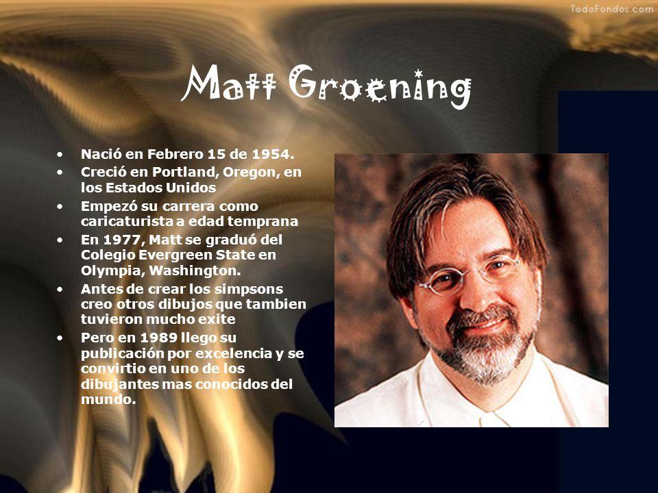 Matt Groening Nació en Febrero 15 de 1954.