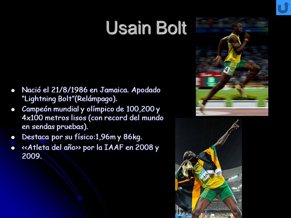 Usain Bolt Nació el 21/8/1986 en Jamaica. Apodado Lightning Bolt (Relámpago).