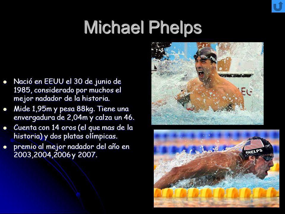 Michael Phelps Nació en EEUU el 30 de junio de 1985, considerado por muchos el mejor nadador de la historia.
