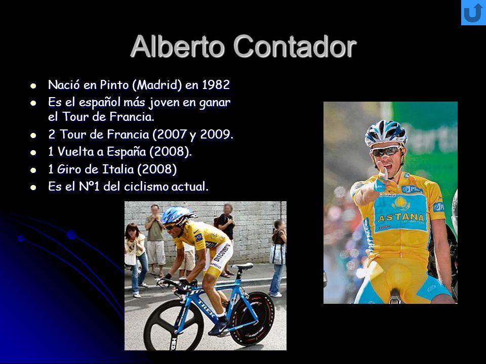 Alberto Contador Nació en Pinto (Madrid) en 1982