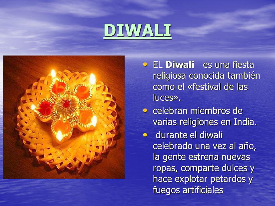 DIWALI EL Diwali es una fiesta religiosa conocida también como el «festival de las luces». celebran miembros de varias religiones en India.