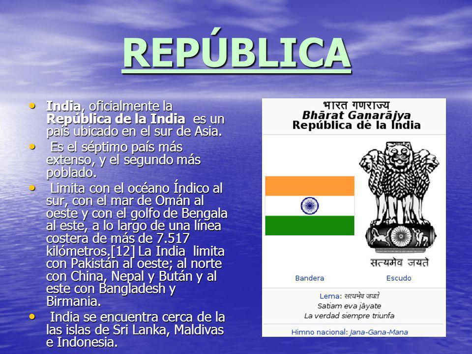 REPÚBLICA India, oficialmente la República de la India es un país ubicado en el sur de Asia.