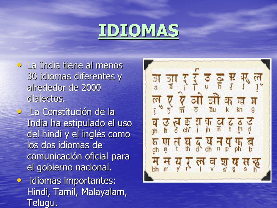 IDIOMAS La India tiene al menos 30 idiomas diferentes y alrededor de 2000 dialectos.