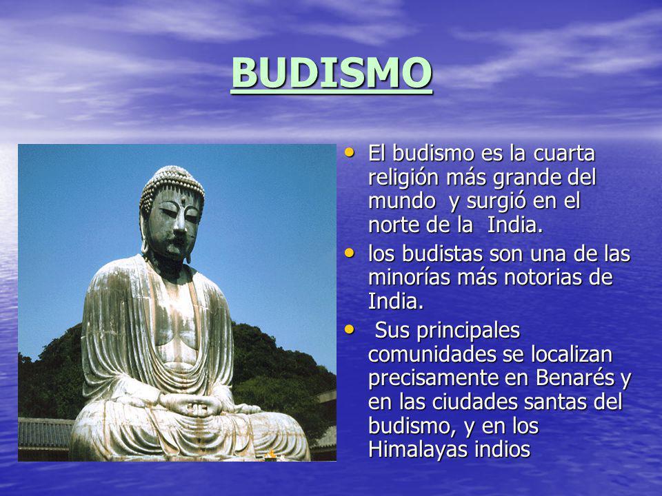 BUDISMO El budismo es la cuarta religión más grande del mundo y surgió en el norte de la India.