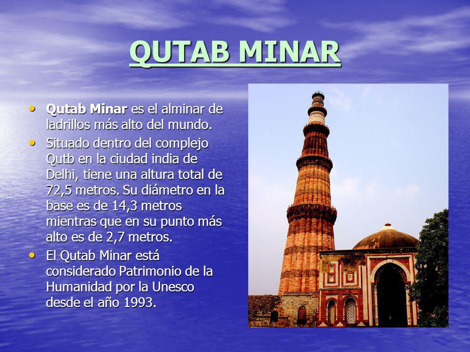QUTAB MINAR Qutab Minar es el alminar de ladrillos más alto del mundo.