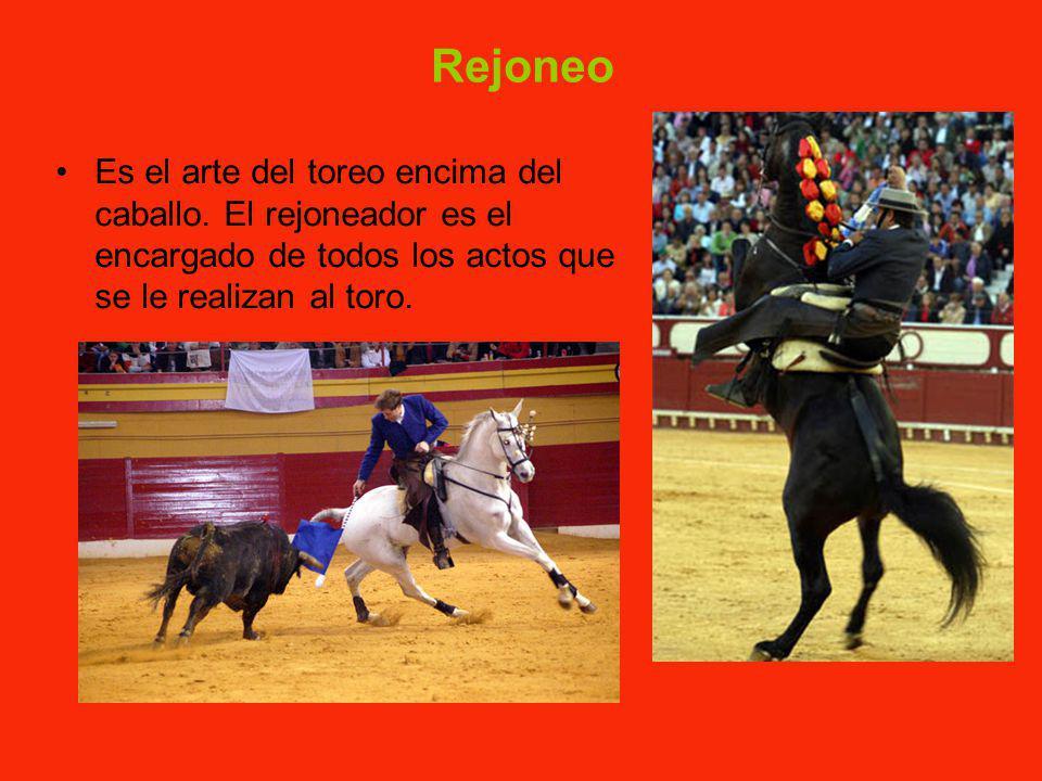 Rejoneo Es el arte del toreo encima del caballo.