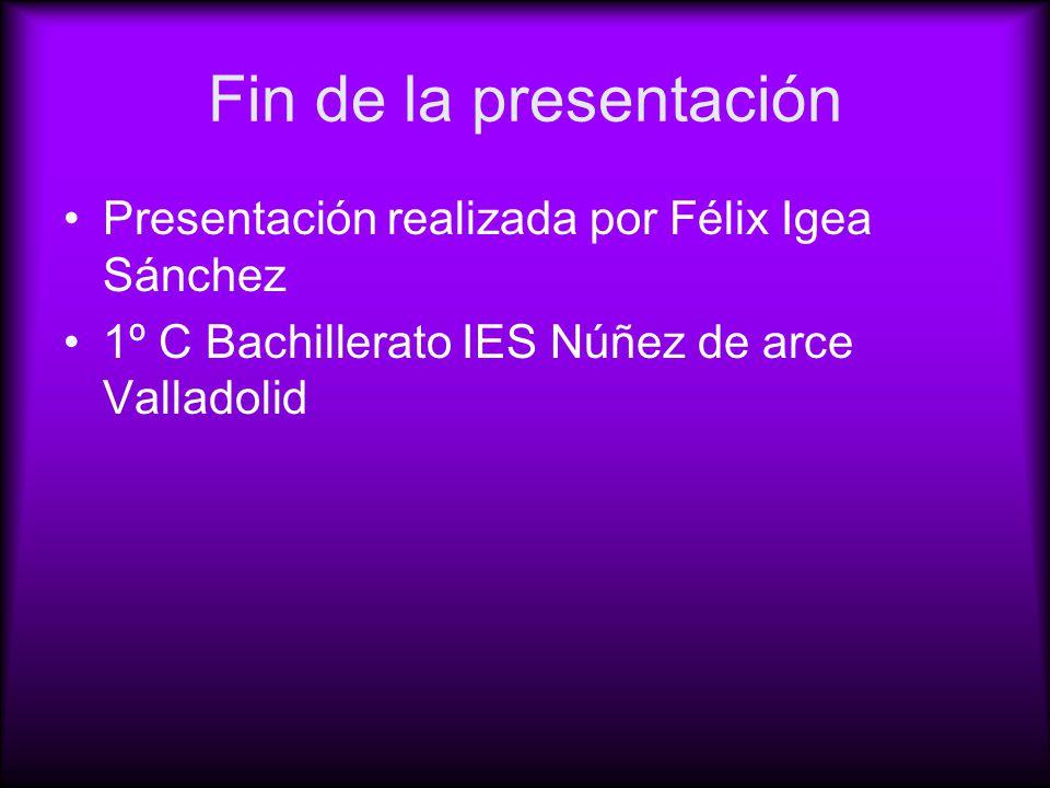 Fin de la presentación Presentación realizada por Félix Igea Sánchez