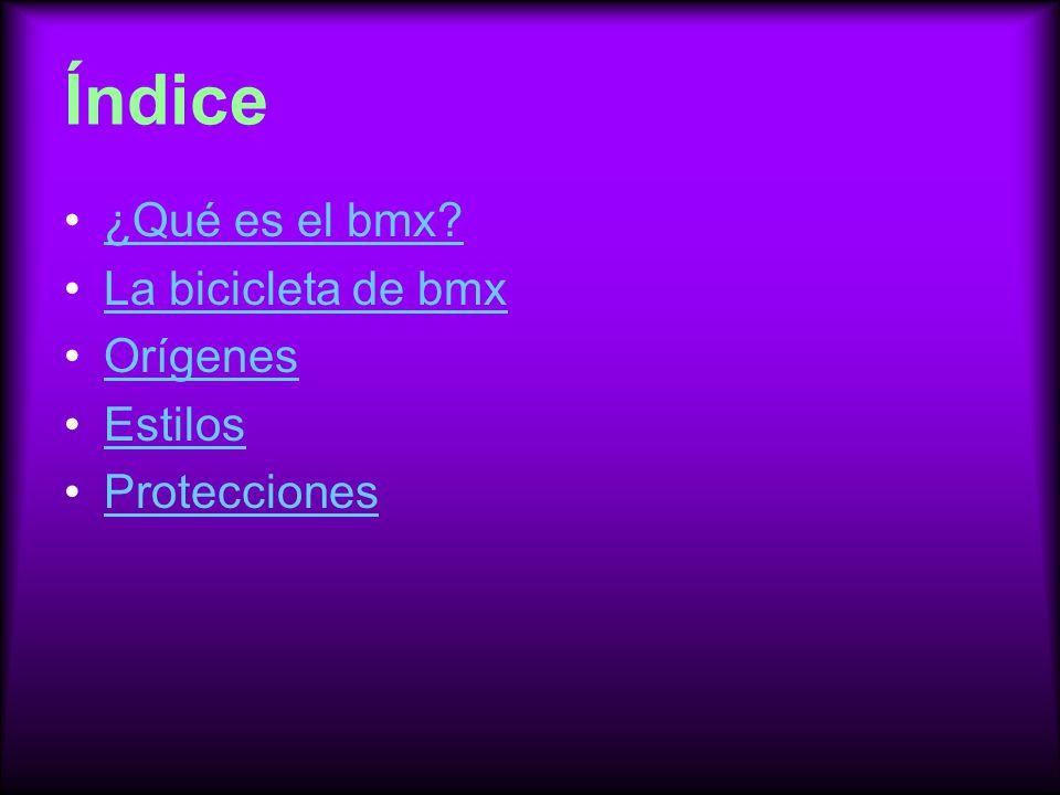 Índice ¿Qué es el bmx La bicicleta de bmx Orígenes Estilos