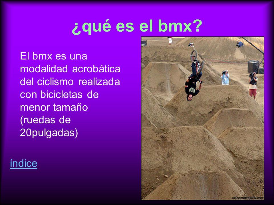 ¿qué es el bmx El bmx es una modalidad acrobática del ciclismo realizada con bicicletas de menor tamaño (ruedas de 20pulgadas)