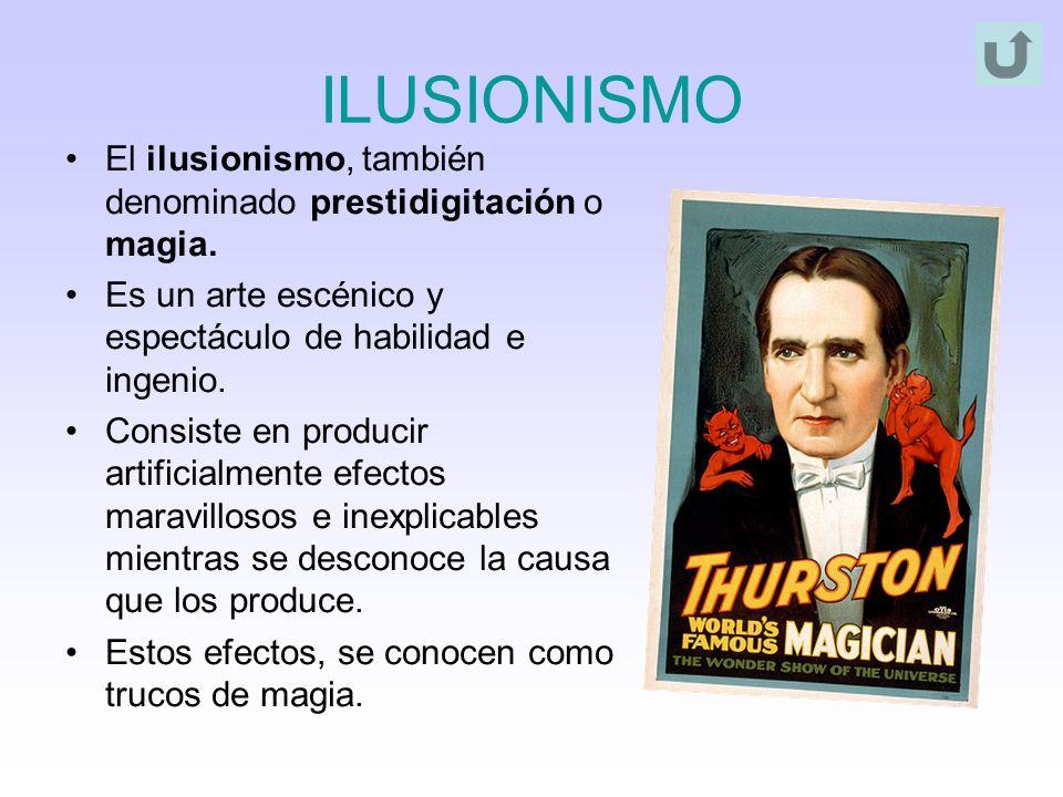 ILUSIONISMO El ilusionismo, también denominado prestidigitación o magia. Es un arte escénico y espectáculo de habilidad e ingenio.