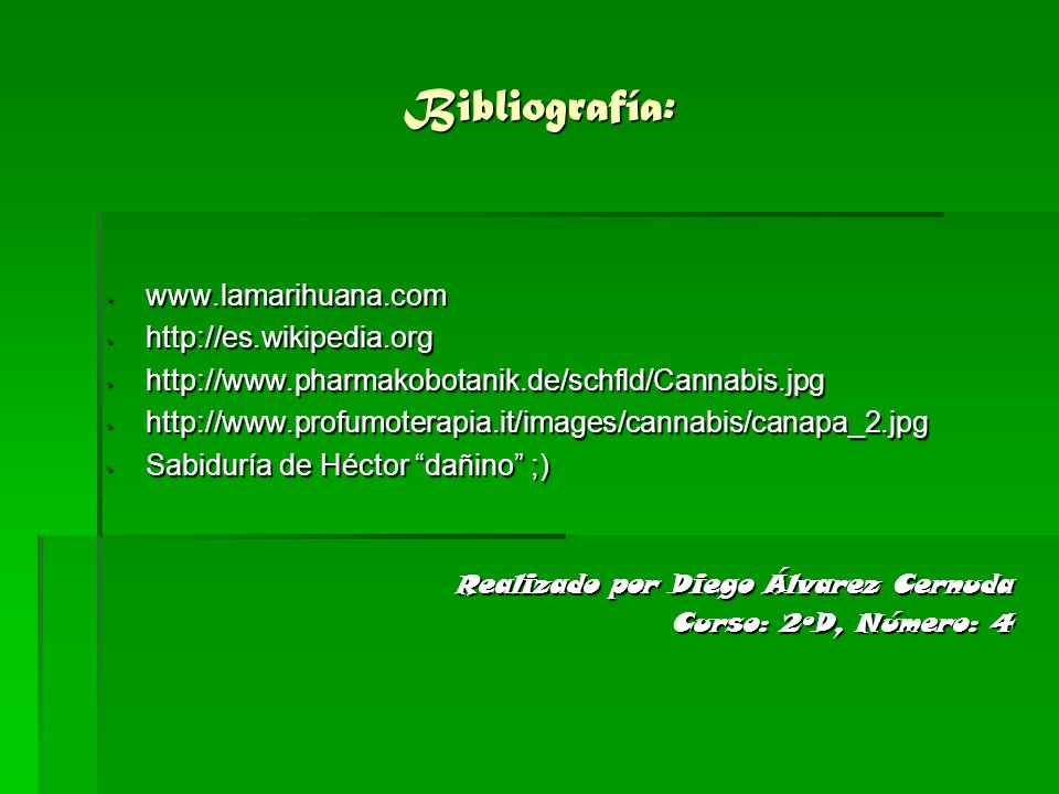 Bibliografía: www.lamarihuana.com http://es.wikipedia.org