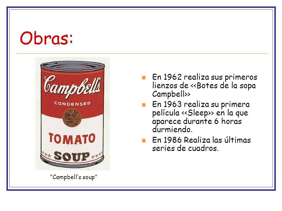 Obras: En 1962 realiza sus primeros lienzos de <<Botes de la sopa Campbell>>