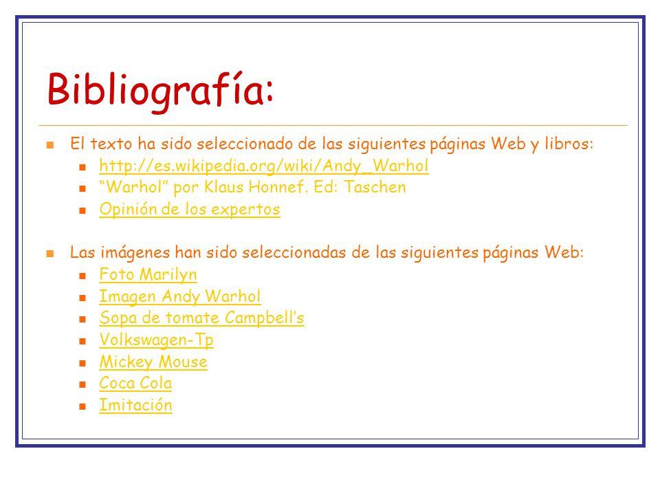 Bibliografía: El texto ha sido seleccionado de las siguientes páginas Web y libros: http://es.wikipedia.org/wiki/Andy_Warhol.