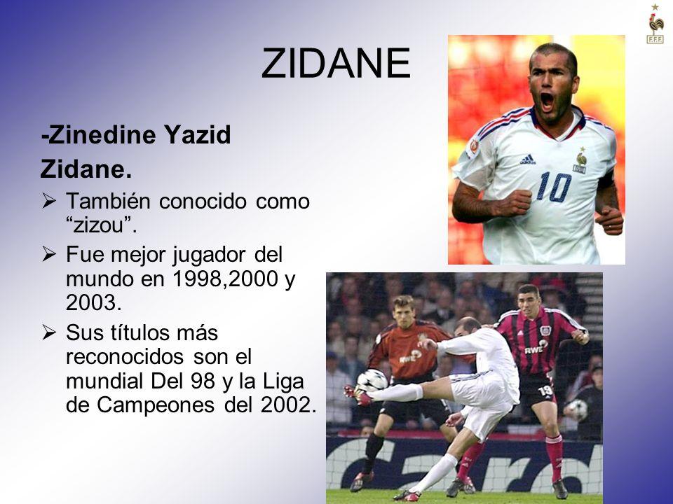 ZIDANE -Zinedine Yazid Zidane. También conocido como zizou .