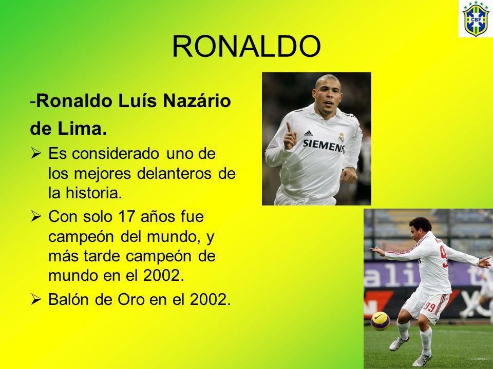 RONALDO -Ronaldo Luís Nazário de Lima.