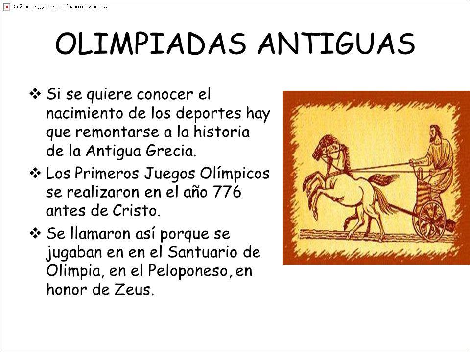OLIMPIADAS ANTIGUAS Si se quiere conocer el nacimiento de los deportes hay que remontarse a la historia de la Antigua Grecia.