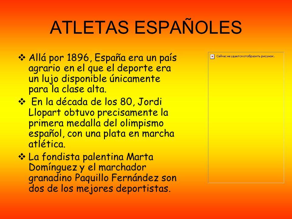 ATLETAS ESPAÑOLES Allá por 1896, España era un país agrario en el que el deporte era un lujo disponible únicamente para la clase alta.