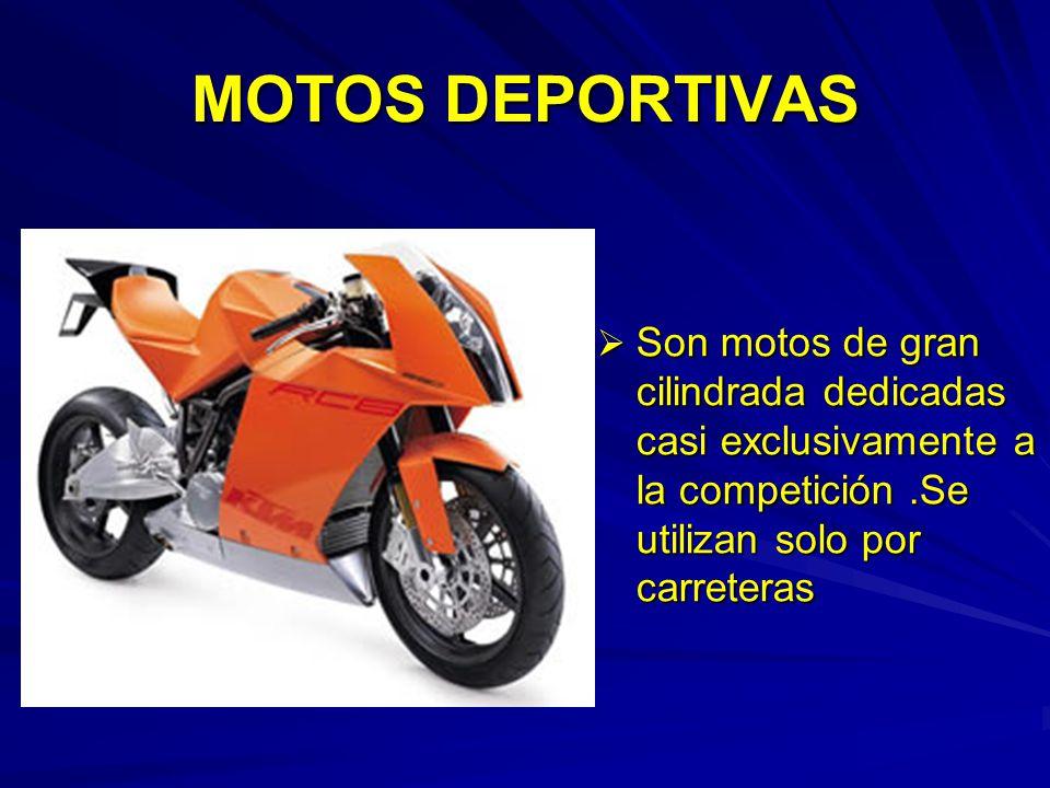 MOTOS DEPORTIVAS Son motos de gran cilindrada dedicadas casi exclusivamente a la competición .Se utilizan solo por carreteras.