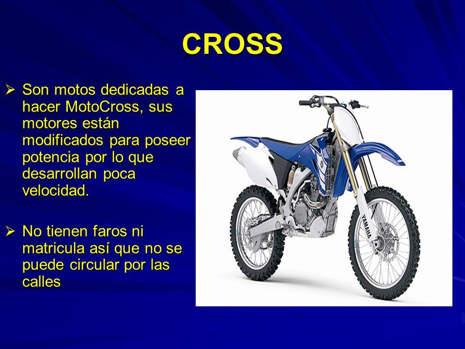 CROSS Son motos dedicadas a hacer MotoCross, sus motores están modificados para poseer potencia por lo que desarrollan poca velocidad.