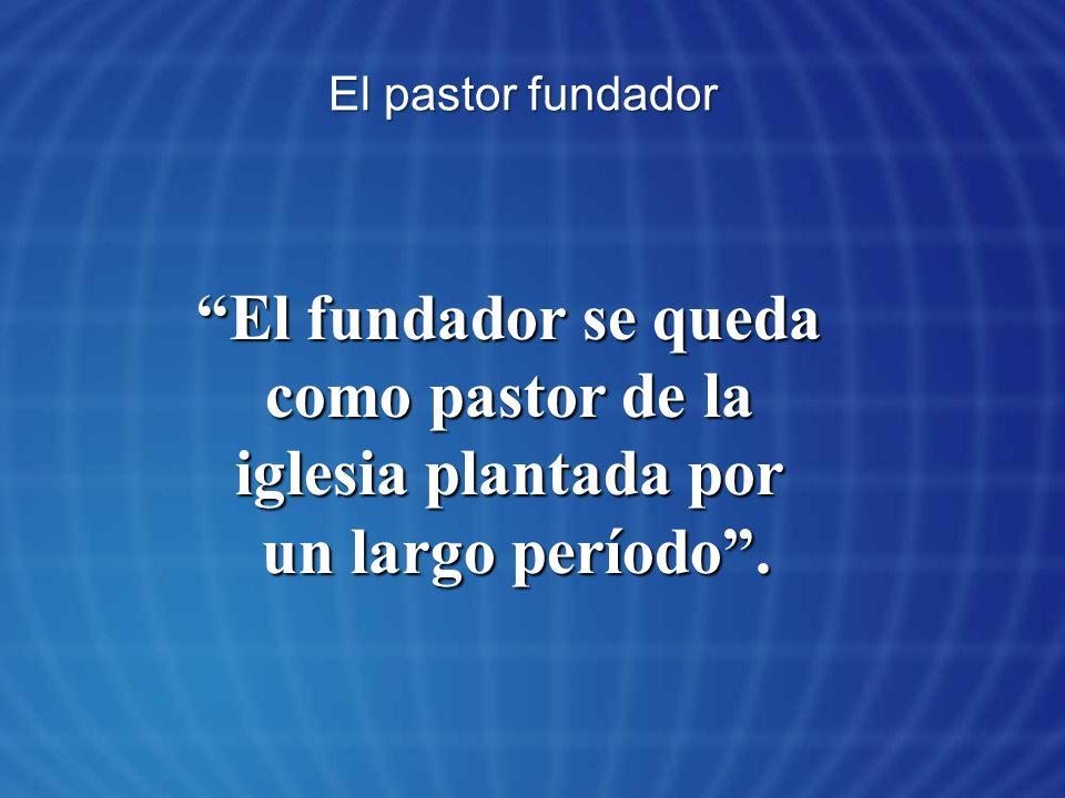 El fundador se queda como pastor de la iglesia plantada por