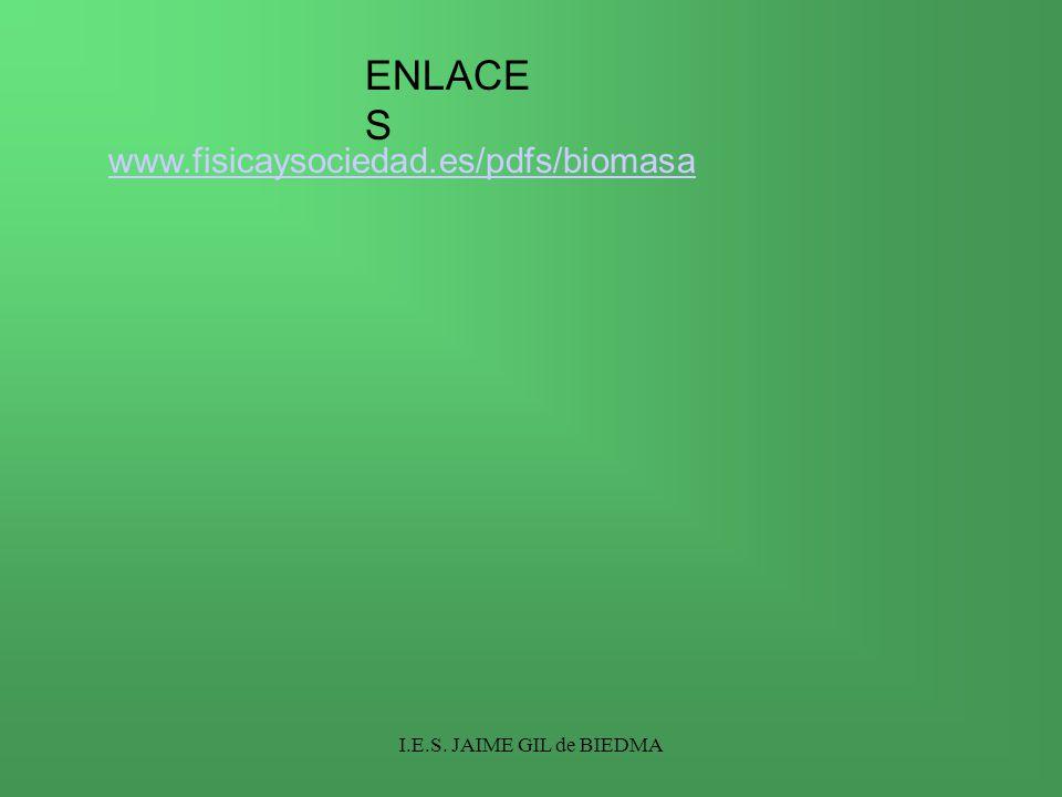 ENLACES www.fisicaysociedad.es/pdfs/biomasa I.E.S. JAIME GIL de BIEDMA