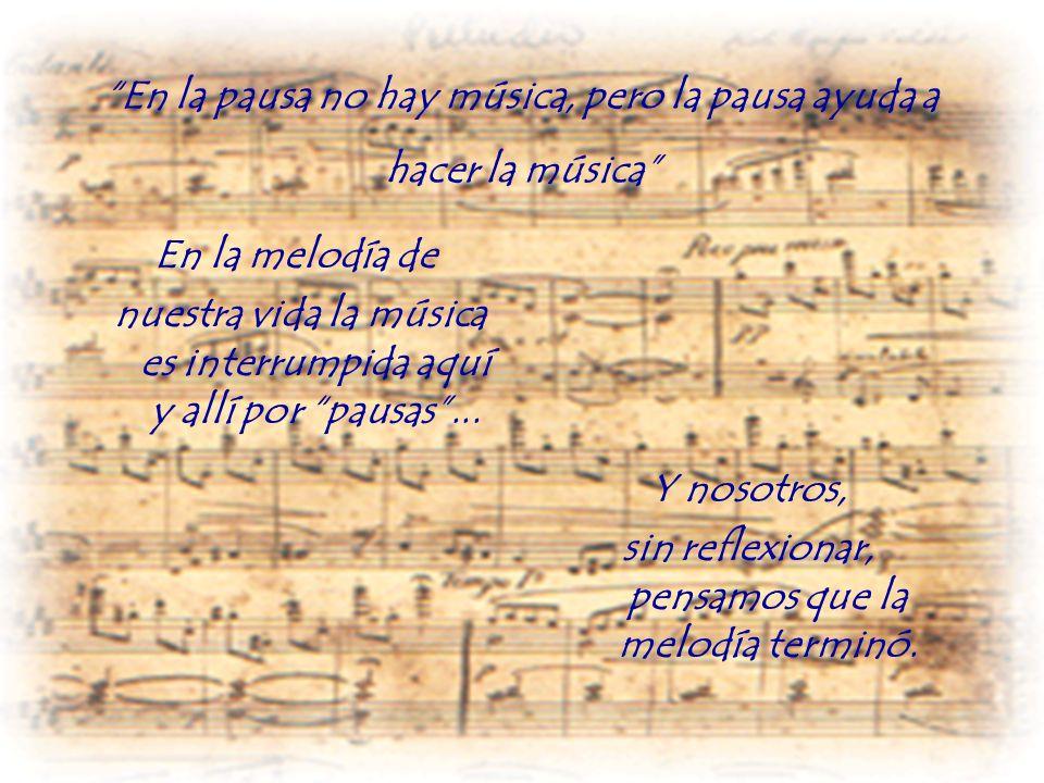 En la pausa no hay música, pero la pausa ayuda a hacer la música