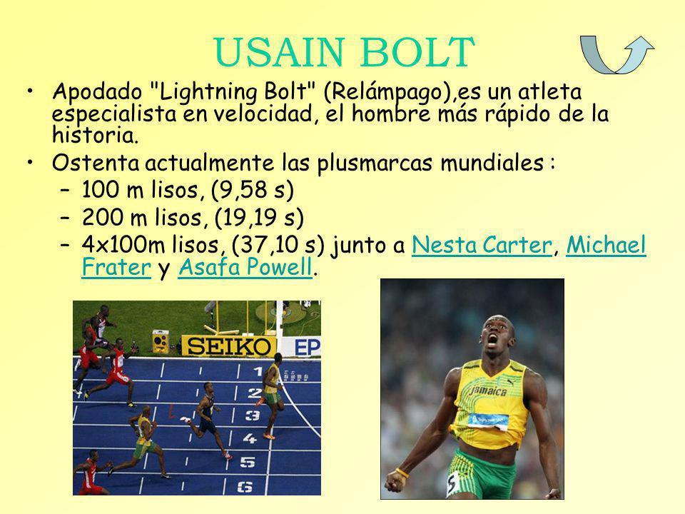 USAIN BOLT Apodado Lightning Bolt (Relámpago),es un atleta especialista en velocidad, el hombre más rápido de la historia.