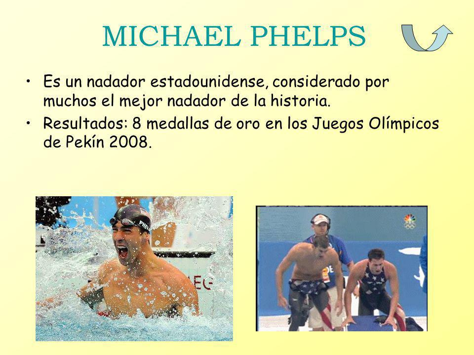 MICHAEL PHELPS Es un nadador estadounidense, considerado por muchos el mejor nadador de la historia.