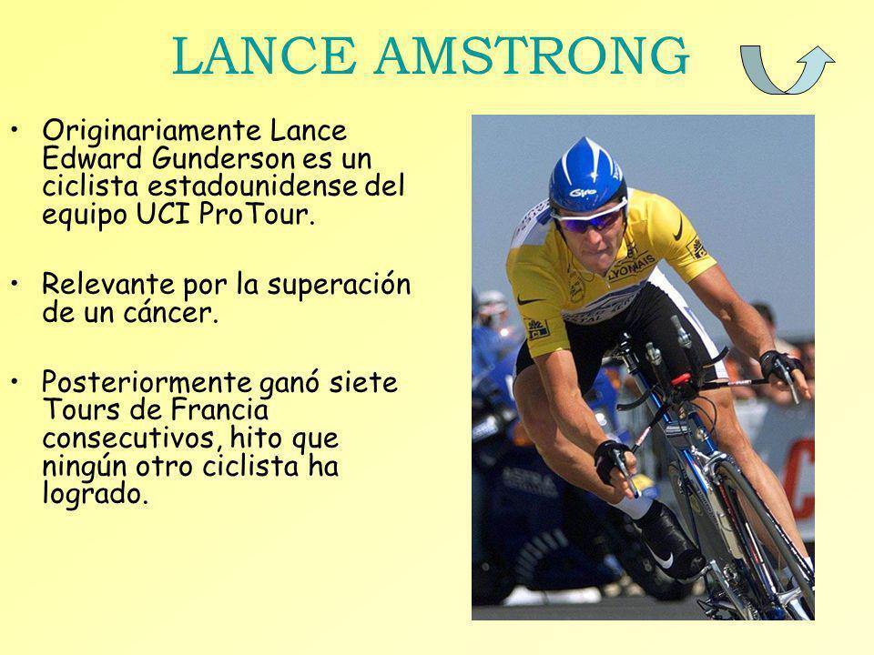 LANCE AMSTRONG Originariamente Lance Edward Gunderson es un ciclista estadounidense del equipo UCI ProTour.